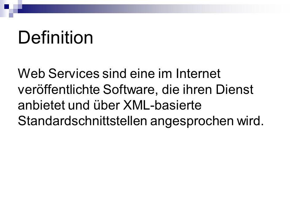 Definition Web Services sind eine im Internet veröffentlichte Software, die ihren Dienst anbietet und über XML-basierte Standardschnittstellen angespr