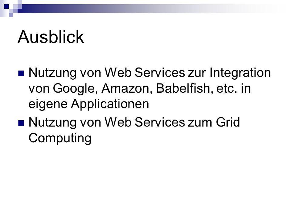Ausblick Nutzung von Web Services zur Integration von Google, Amazon, Babelfish, etc. in eigene Applicationen Nutzung von Web Services zum Grid Comput