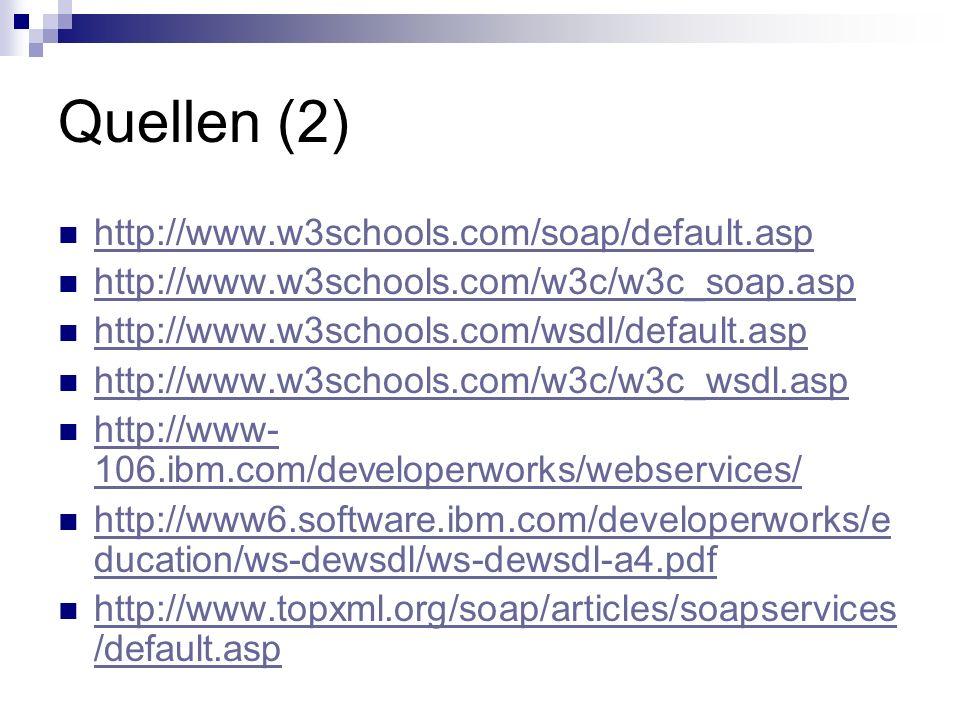 Quellen (2) http://www.w3schools.com/soap/default.asp http://www.w3schools.com/w3c/w3c_soap.asp http://www.w3schools.com/wsdl/default.asp http://www.w