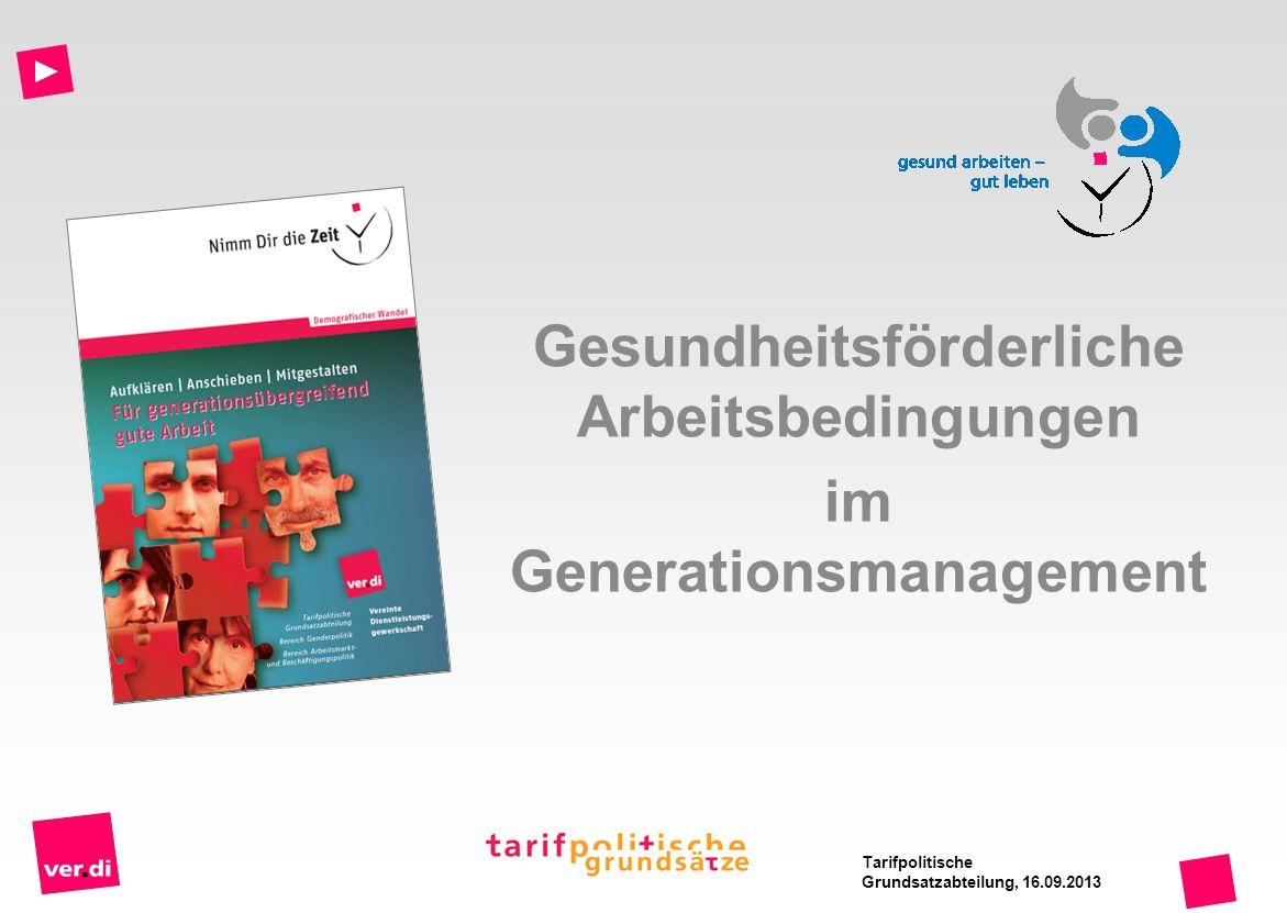 Gesundheitsförderliche Arbeitsbedingungen im Generationsmanagement Tarifpolitische Grundsatzabteilung, 16.09.2013