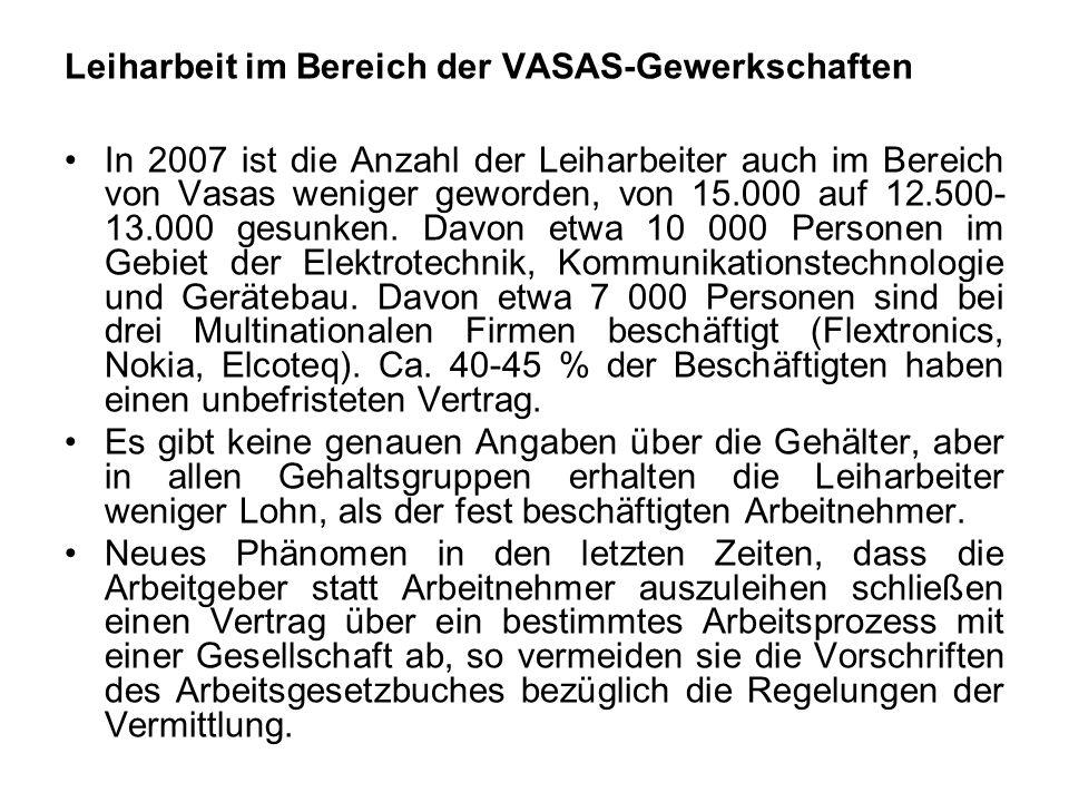 Leiharbeit im Bereich der VASAS-Gewerkschaften In 2007 ist die Anzahl der Leiharbeiter auch im Bereich von Vasas weniger geworden, von 15.000 auf 12.5