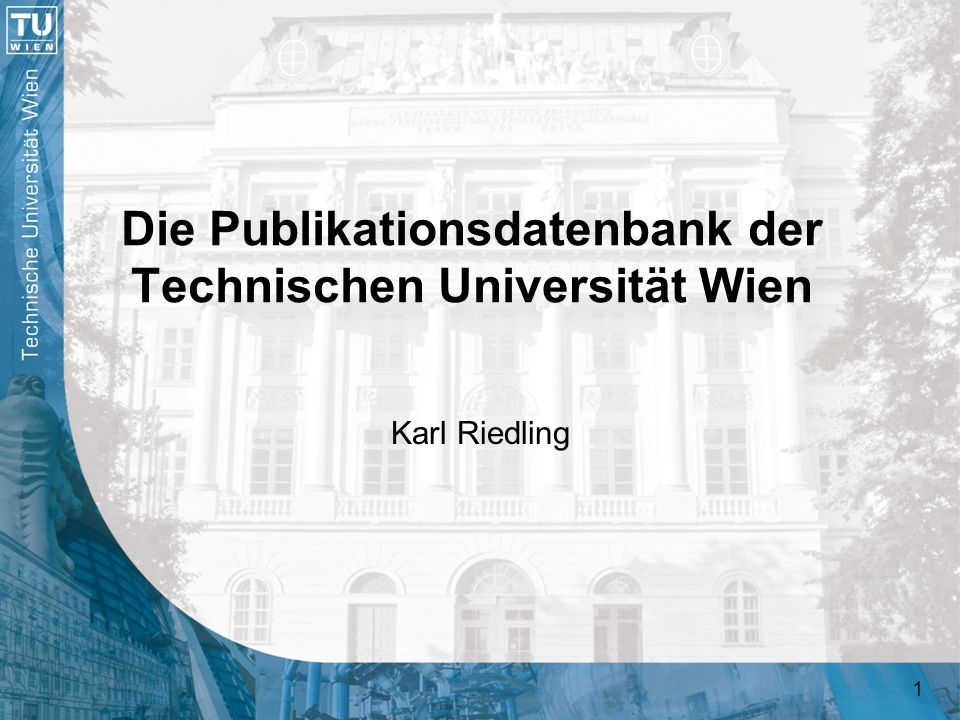 1 Die Publikationsdatenbank der Technischen Universität Wien Karl Riedling