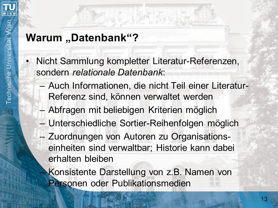 13 Warum Datenbank? Nicht Sammlung kompletter Literatur-Referenzen, sondern relationale Datenbank: –Auch Informationen, die nicht Teil einer Literatur