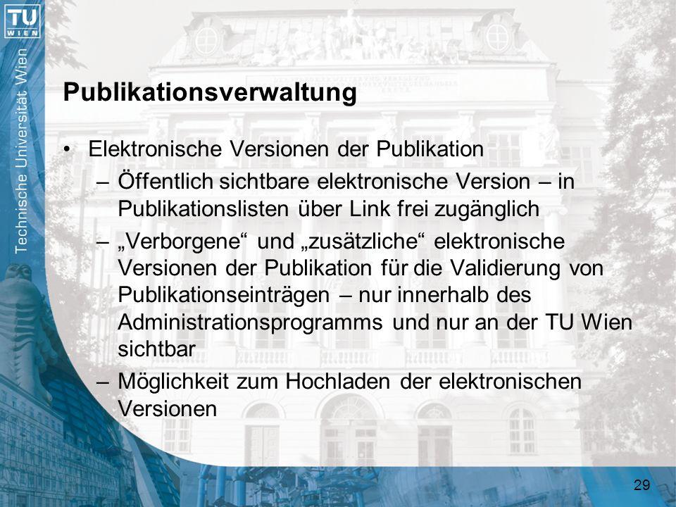 29 Publikationsverwaltung Elektronische Versionen der Publikation –Öffentlich sichtbare elektronische Version – in Publikationslisten über Link frei z