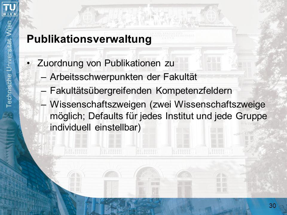 30 Publikationsverwaltung Zuordnung von Publikationen zu –Arbeitsschwerpunkten der Fakultät –Fakultätsübergreifenden Kompetenzfeldern –Wissenschaftszw