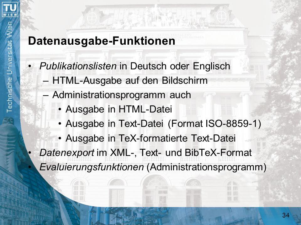 34 Datenausgabe-Funktionen Publikationslisten in Deutsch oder Englisch –HTML-Ausgabe auf den Bildschirm –Administrationsprogramm auch Ausgabe in HTML-