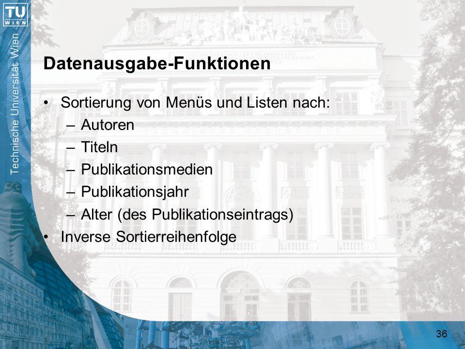 36 Datenausgabe-Funktionen Sortierung von Menüs und Listen nach: –Autoren –Titeln –Publikationsmedien –Publikationsjahr –Alter (des Publikationseintra