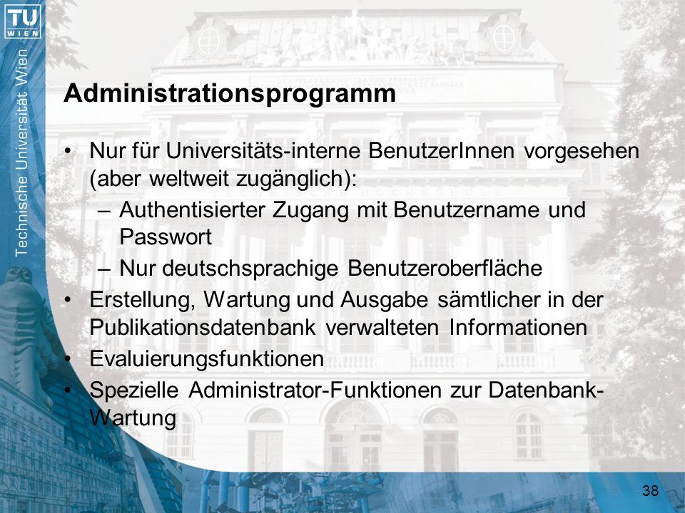 38 Administrationsprogramm Nur für Universitäts-interne BenutzerInnen vorgesehen (aber weltweit zugänglich): –Authentisierter Zugang mit Benutzername
