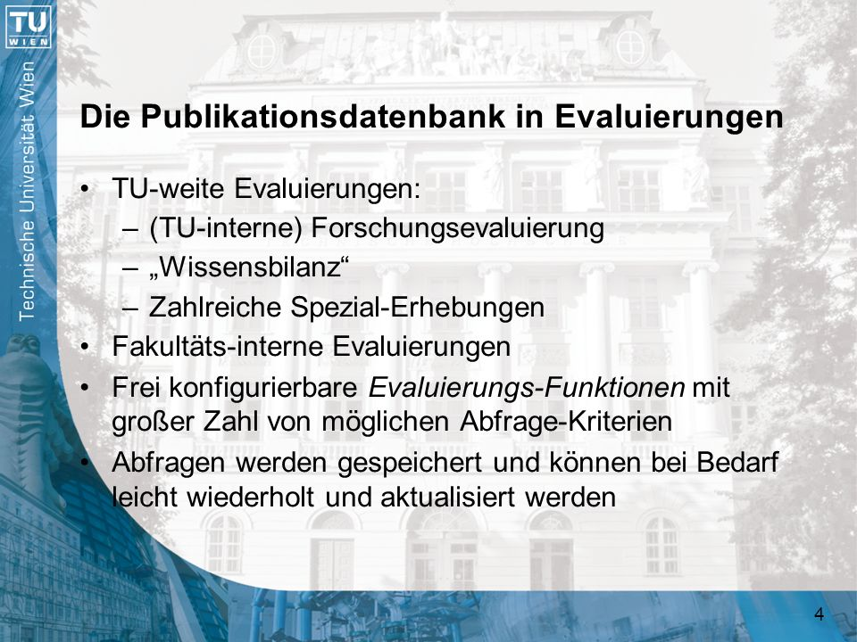 4 Die Publikationsdatenbank in Evaluierungen TU-weite Evaluierungen: –(TU-interne) Forschungsevaluierung –Wissensbilanz –Zahlreiche Spezial-Erhebungen