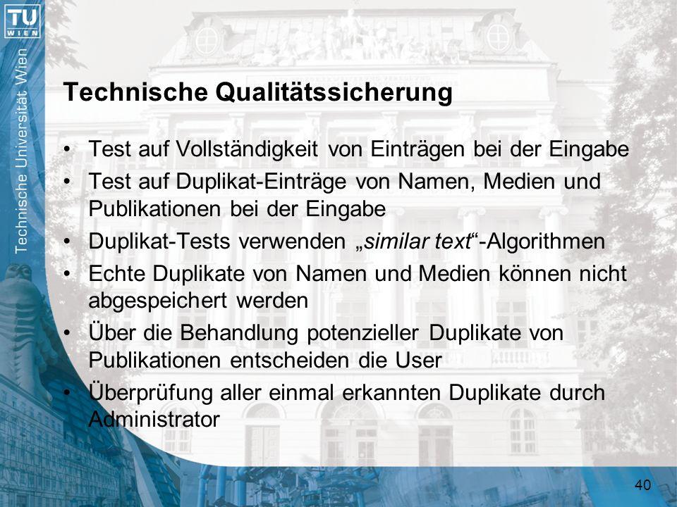 40 Technische Qualitätssicherung Test auf Vollständigkeit von Einträgen bei der Eingabe Test auf Duplikat-Einträge von Namen, Medien und Publikationen