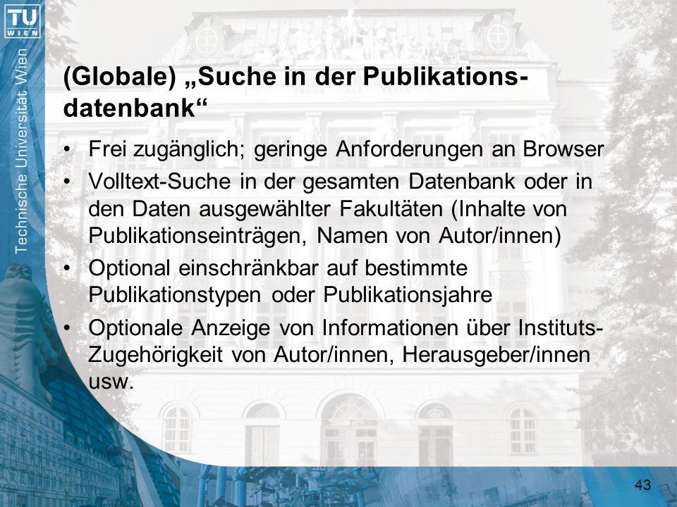 43 (Globale) Suche in der Publikations- datenbank Frei zugänglich; geringe Anforderungen an Browser Volltext-Suche in der gesamten Datenbank oder in d