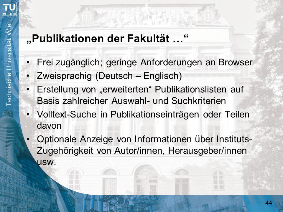 44 Publikationen der Fakultät … Frei zugänglich; geringe Anforderungen an Browser Zweisprachig (Deutsch – Englisch) Erstellung von erweiterten Publika