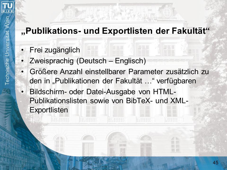 45 Publikations- und Exportlisten der Fakultät Frei zugänglich Zweisprachig (Deutsch – Englisch) Größere Anzahl einstellbarer Parameter zusätzlich zu