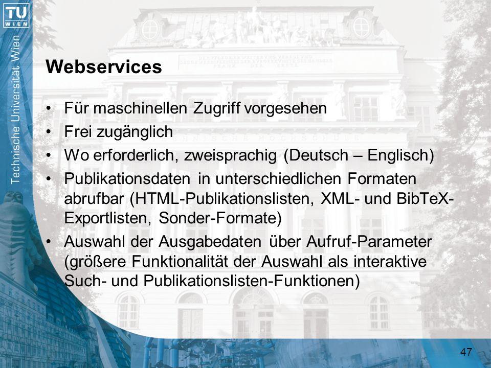 47 Webservices Für maschinellen Zugriff vorgesehen Frei zugänglich Wo erforderlich, zweisprachig (Deutsch – Englisch) Publikationsdaten in unterschied