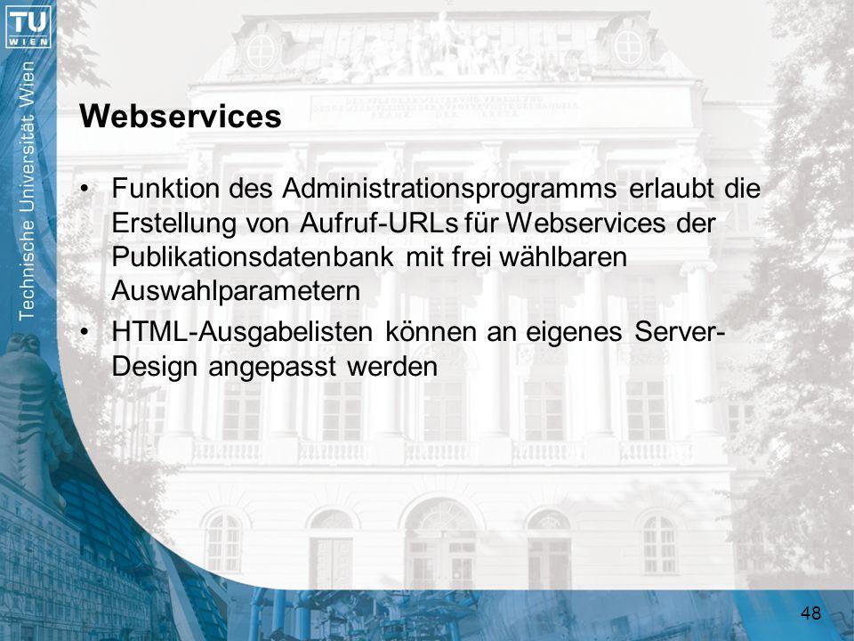 48 Webservices Funktion des Administrationsprogramms erlaubt die Erstellung von Aufruf-URLs für Webservices der Publikationsdatenbank mit frei wählbar