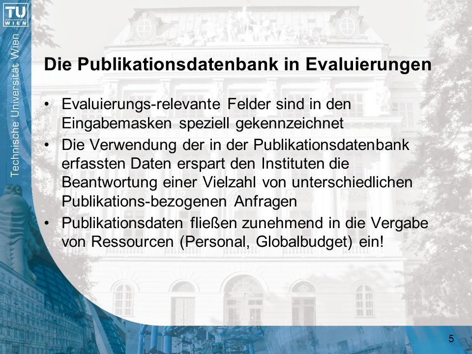 5 Die Publikationsdatenbank in Evaluierungen Evaluierungs-relevante Felder sind in den Eingabemasken speziell gekennzeichnet Die Verwendung der in der