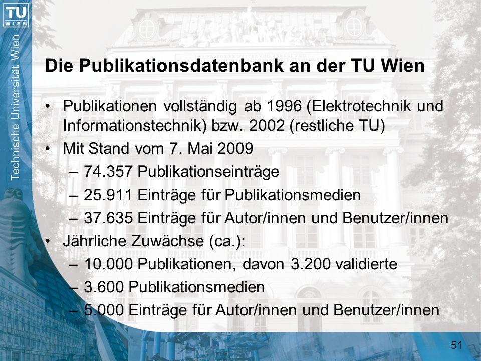 51 Die Publikationsdatenbank an der TU Wien Publikationen vollständig ab 1996 (Elektrotechnik und Informationstechnik) bzw. 2002 (restliche TU) Mit St