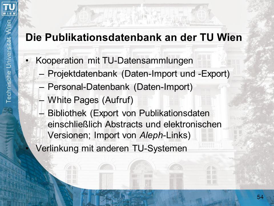 54 Die Publikationsdatenbank an der TU Wien Kooperation mit TU-Datensammlungen –Projektdatenbank (Daten-Import und -Export) –Personal-Datenbank (Daten