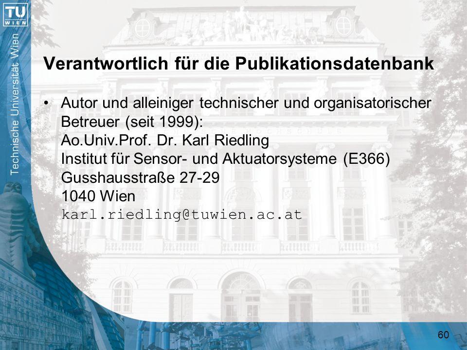 60 Verantwortlich für die Publikationsdatenbank Autor und alleiniger technischer und organisatorischer Betreuer (seit 1999): Ao.Univ.Prof. Dr. Karl Ri