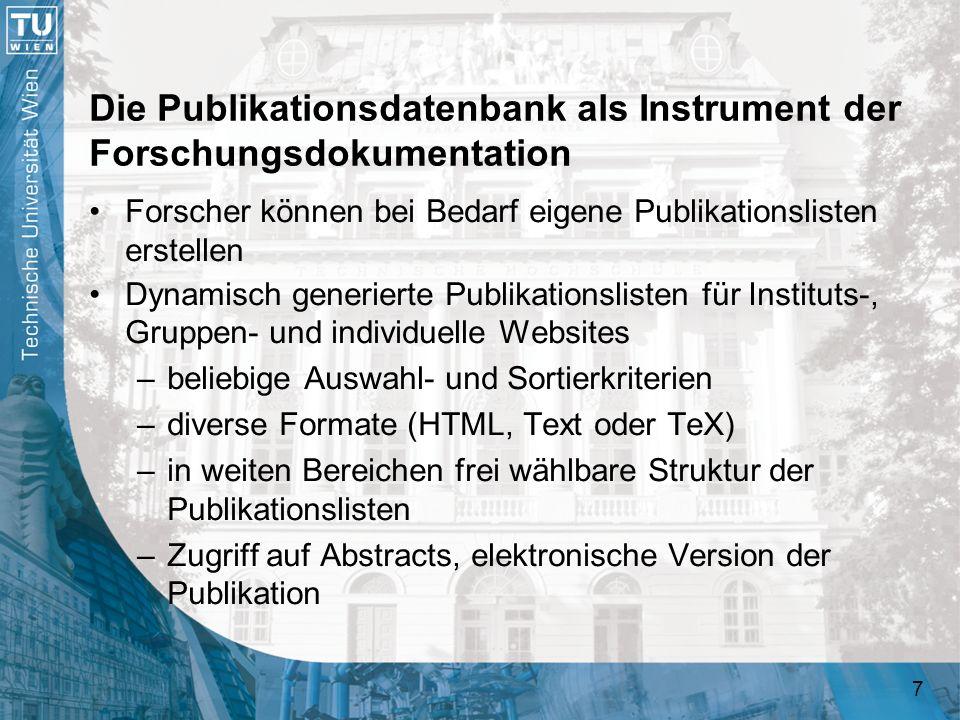 8 Die Publikationsdatenbank als Instrument der Forschungsdokumentation Export von nach bestimmten Kriterien ausgewählten Publikationsdaten in unterschiedlichen Formaten (HTML, BibTeX, XML, Text) für beliebige Weiterverarbeitung Publikationsdaten werden regelmäßig an die Universitätsbibliothek der TU Wien weitergegeben