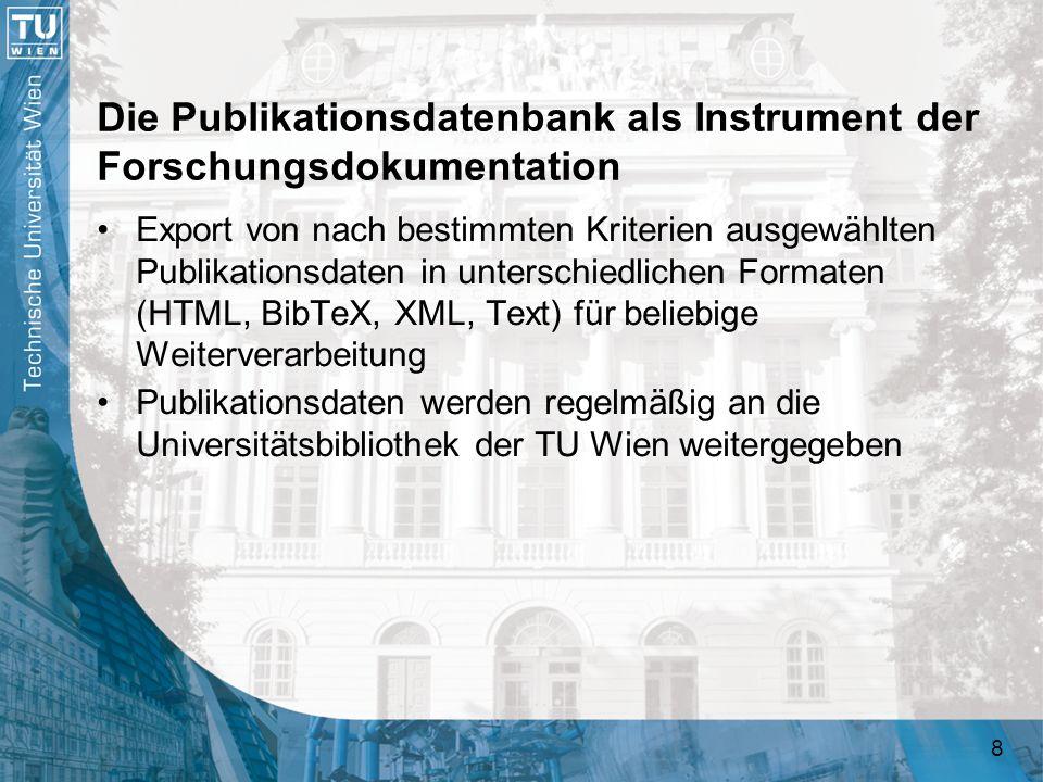 8 Die Publikationsdatenbank als Instrument der Forschungsdokumentation Export von nach bestimmten Kriterien ausgewählten Publikationsdaten in untersch