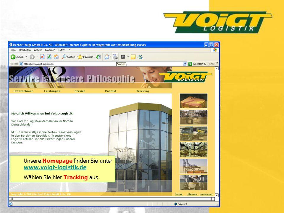 Unsere Homepage finden Sie unter www.voigt-logistik.de www.voigt-logistik.de Wählen Sie hier Tracking aus.