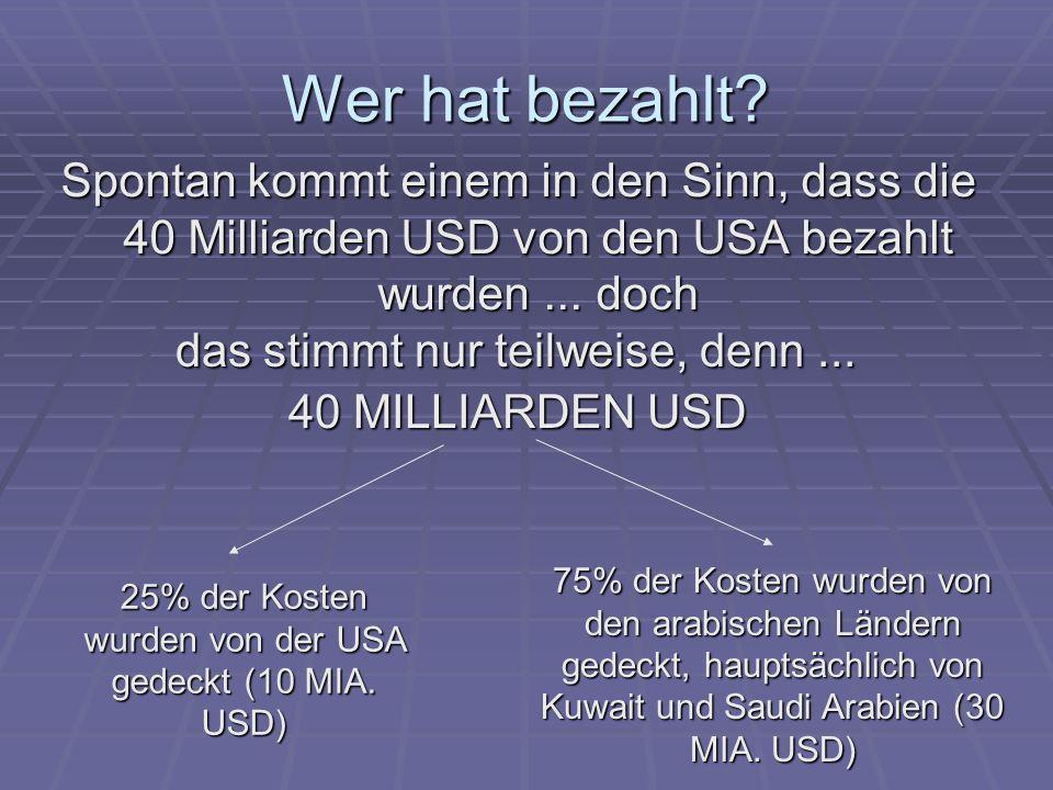 Wer hat bezahlt? Spontan kommt einem in den Sinn, dass die 40 Milliarden USD von den USA bezahlt wurden... doch das stimmt nur teilweise, denn... 40 M