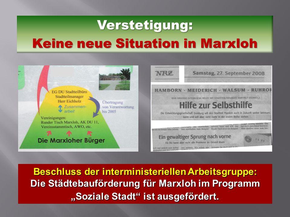 Verstetigung: Keine neue Situation in Marxloh Beschluss der interministeriellen Arbeitsgruppe: Die Städtebauförderung für Marxloh im Programm Soziale Stadt ist ausgefördert.