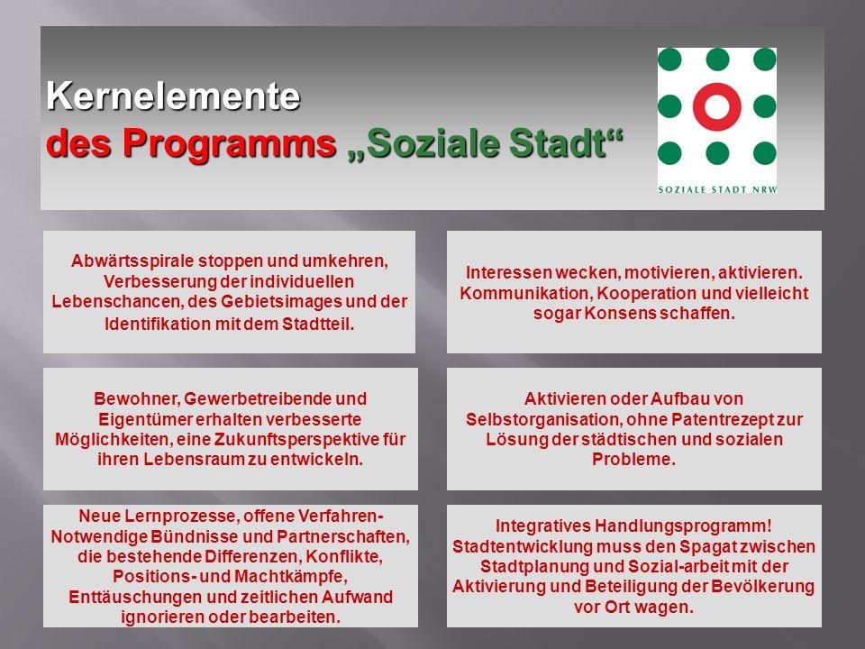 Kernelemente des Programms Soziale Stadt Abwärtsspirale stoppen und umkehren, Verbesserung der individuellen Lebenschancen, des Gebietsimages und der Identifikation mit dem Stadtteil.