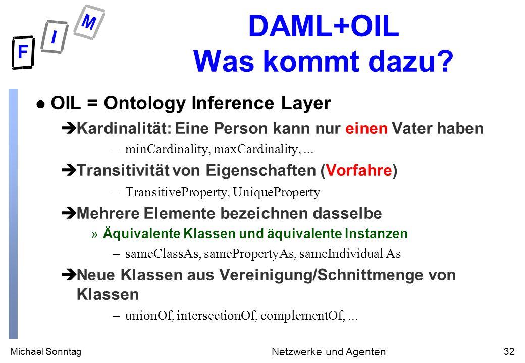 Michael Sonntag32 Netzwerke und Agenten DAML+OIL Was kommt dazu.