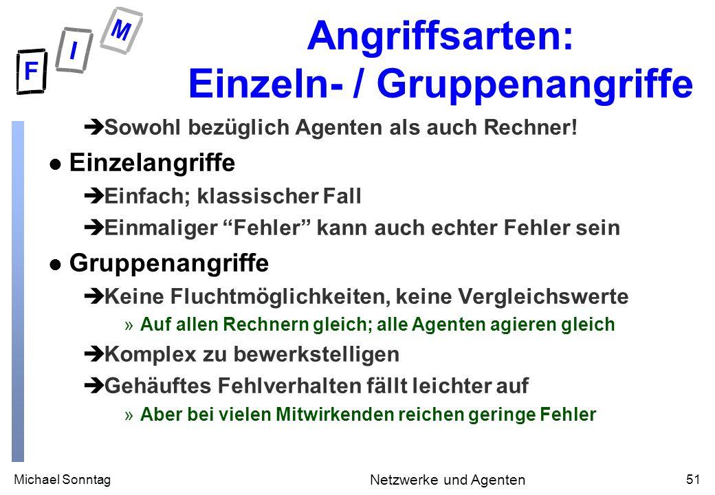 Michael Sonntag51 Netzwerke und Agenten Angriffsarten: Einzeln- / Gruppenangriffe èSowohl bezüglich Agenten als auch Rechner.