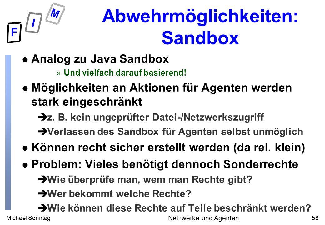 Michael Sonntag58 Netzwerke und Agenten Abwehrmöglichkeiten: Sandbox l Analog zu Java Sandbox »Und vielfach darauf basierend.