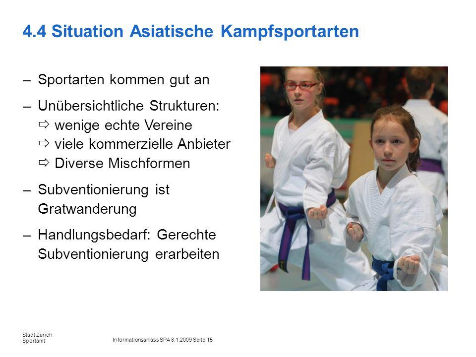 Informationsanlass SPA 8.1.2009 Seite 15 Stadt Zürich Sportamt 4.4 Situation Asiatische Kampfsportarten –Sportarten kommen gut an –Unübersichtliche St