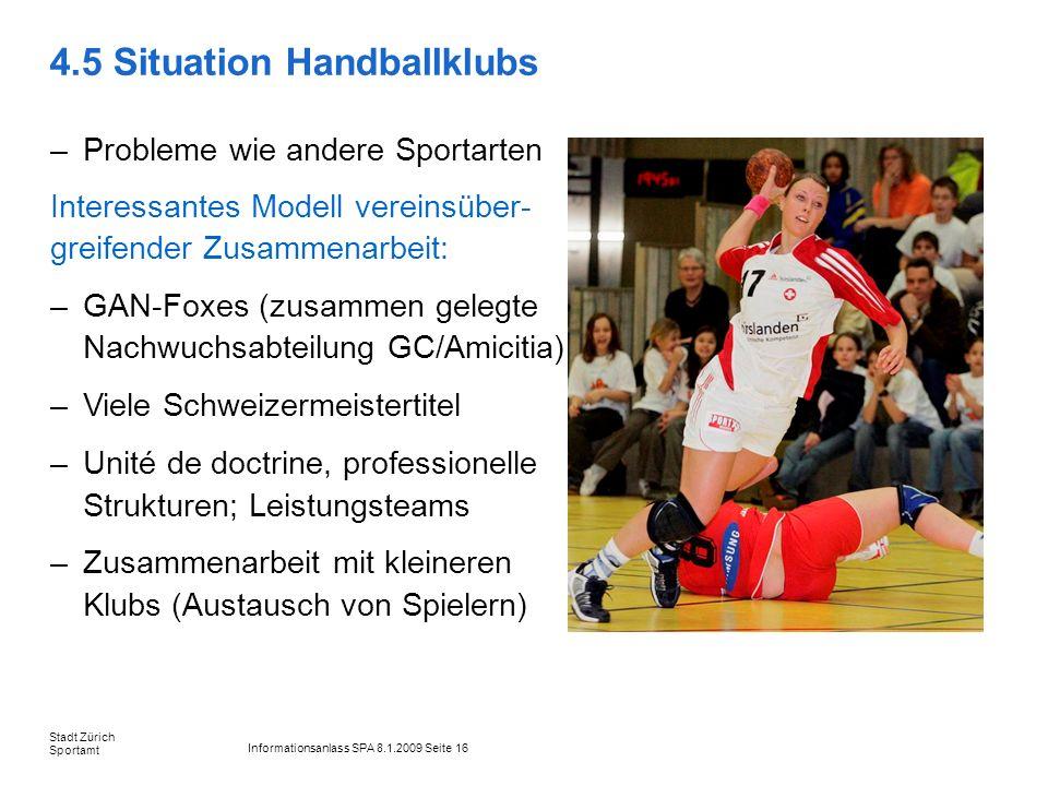 Informationsanlass SPA 8.1.2009 Seite 16 Stadt Zürich Sportamt 4.5 Situation Handballklubs –Probleme wie andere Sportarten Interessantes Modell verein