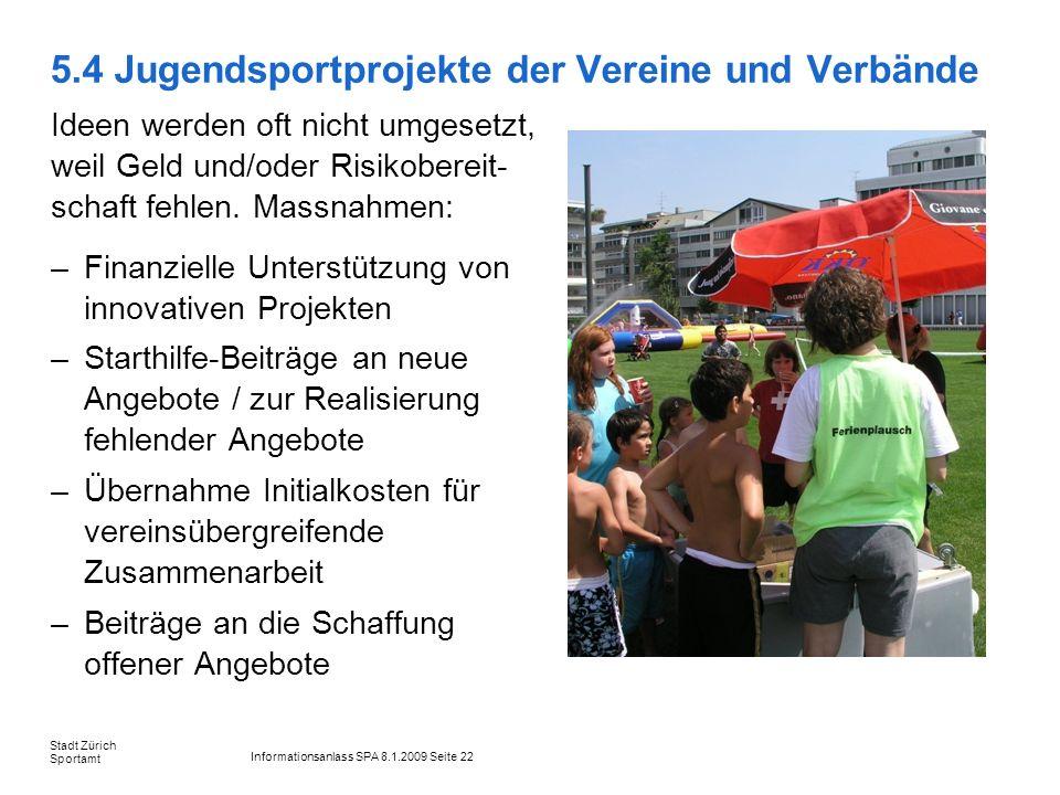 Informationsanlass SPA 8.1.2009 Seite 22 Stadt Zürich Sportamt 5.4 Jugendsportprojekte der Vereine und Verbände –Finanzielle Unterstützung von innovat
