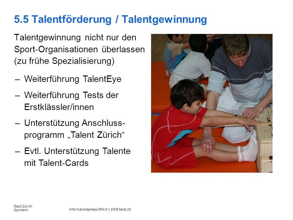 Informationsanlass SPA 8.1.2009 Seite 23 Stadt Zürich Sportamt 5.5 Talentförderung / Talentgewinnung Talentgewinnung nicht nur den Sport-Organisatione