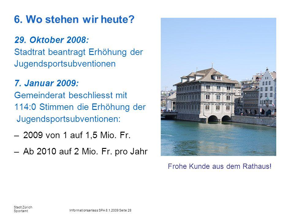 Informationsanlass SPA 8.1.2009 Seite 28 Stadt Zürich Sportamt 6. Wo stehen wir heute? 29. Oktober 2008: Stadtrat beantragt Erhöhung der Jugendsportsu
