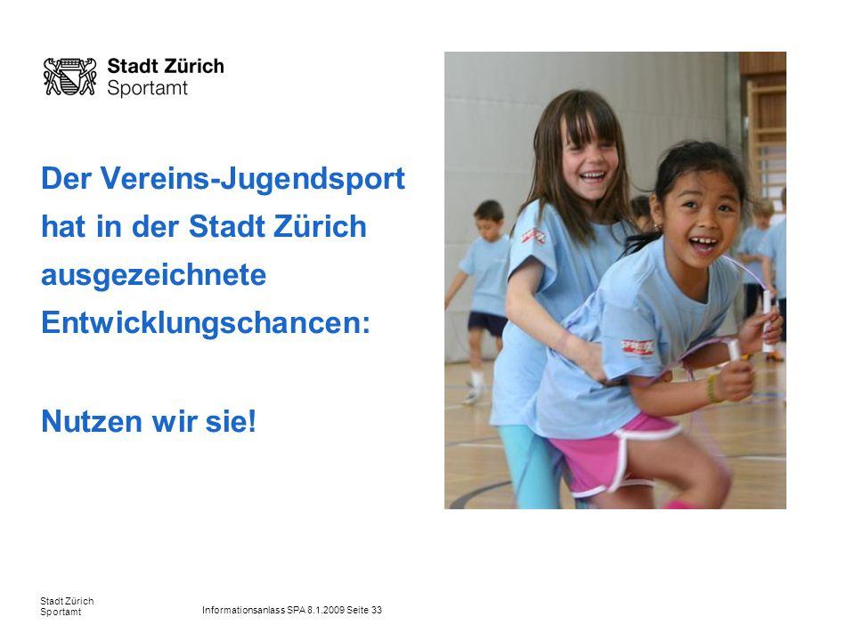 Informationsanlass SPA 8.1.2009 Seite 33 Stadt Zürich Sportamt Der Vereins-Jugendsport hat in der Stadt Zürich ausgezeichnete Entwicklungschancen: Nut