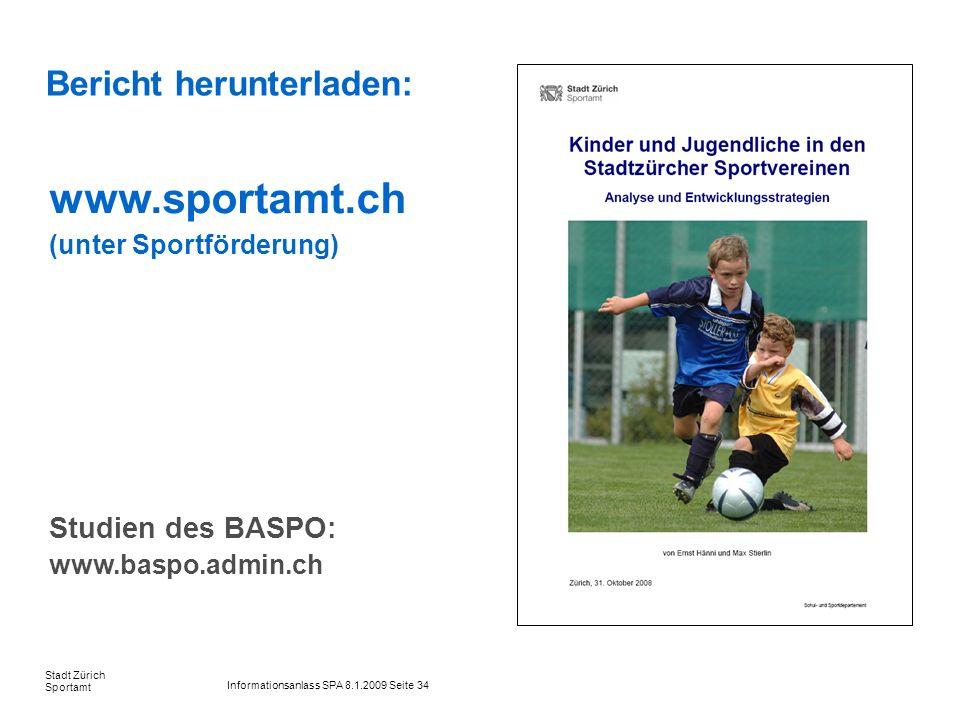 Informationsanlass SPA 8.1.2009 Seite 34 Stadt Zürich Sportamt Bericht herunterladen: www.sportamt.ch (unter Sportförderung) Studien des BASPO: www.ba