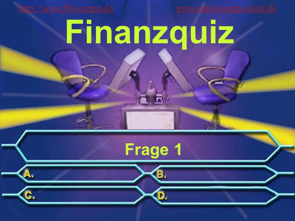 Finanzquiz Frage 1 http://www.fbs-varga.de/http://www.fbs-varga.de/ www.anton-varga.devk.dewww.anton-varga.devk.de