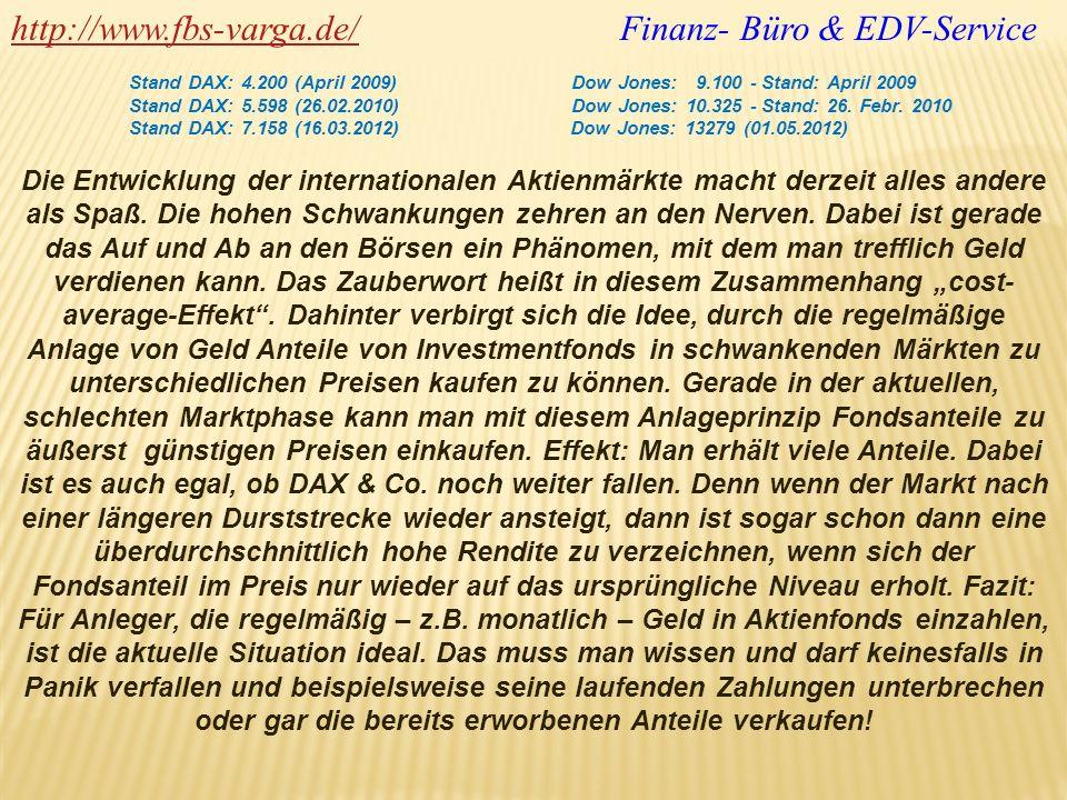 http://www.fbs-varga.de/http://www.fbs-varga.de/ Finanz- Büro & EDV-Service Stand DAX: 4.200 (April 2009) Dow Jones: 9.100 - Stand: April 2009 Stand D