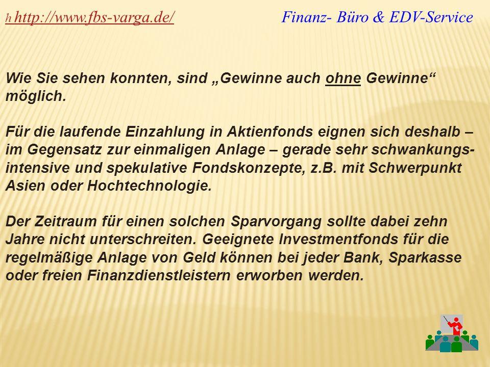 h http://www.fbs-varga.de/h http://www.fbs-varga.de/ Finanz- Büro & EDV-Service Wie Sie sehen konnten, sind Gewinne auch ohne Gewinne möglich. Für die