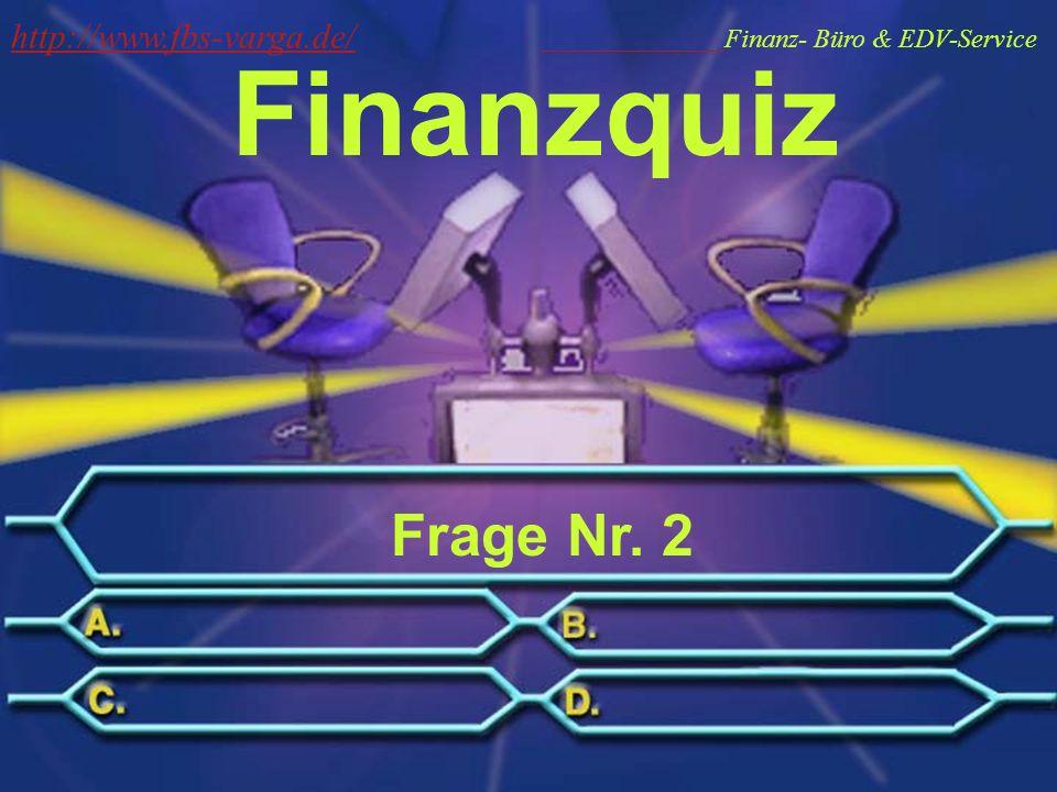 Finanzquiz Frage Nr. 2 http://www.fbs-varga.de/ http://www.fbs-varga.de/ Finanz- Büro & EDV-Service