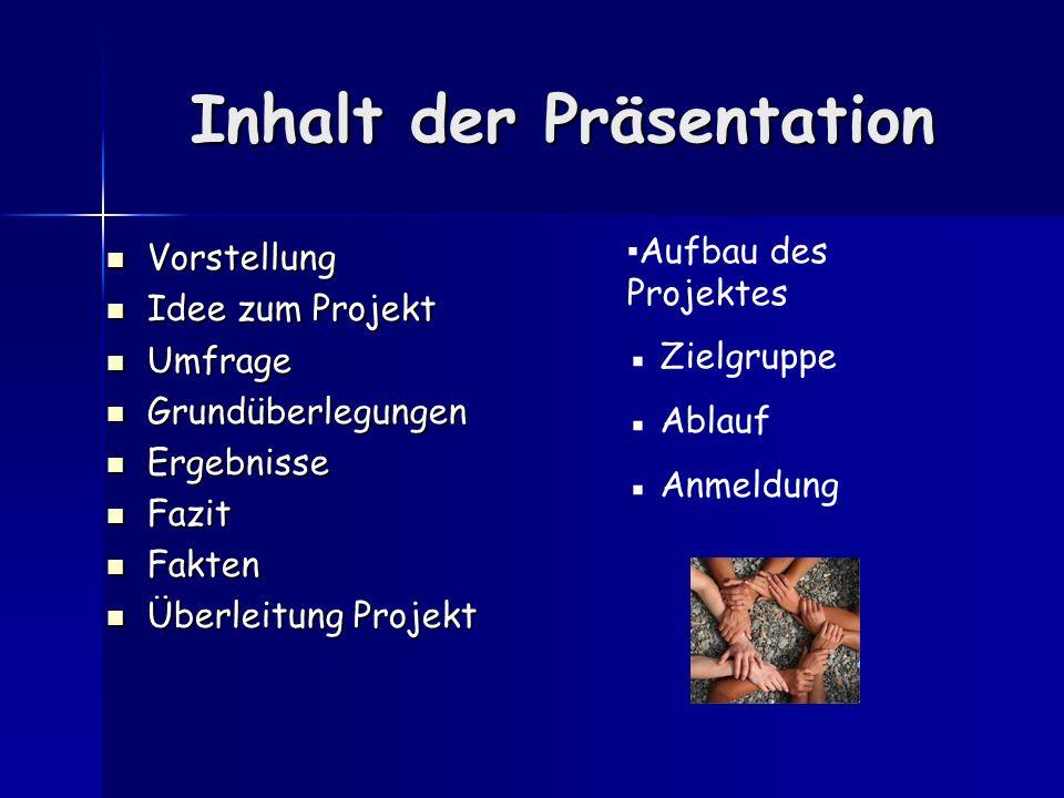 Inhalt der Präsentation Vorstellung Vorstellung Idee zum Projekt Idee zum Projekt Umfrage Umfrage Grundüberlegungen Grundüberlegungen Ergebnisse Ergeb