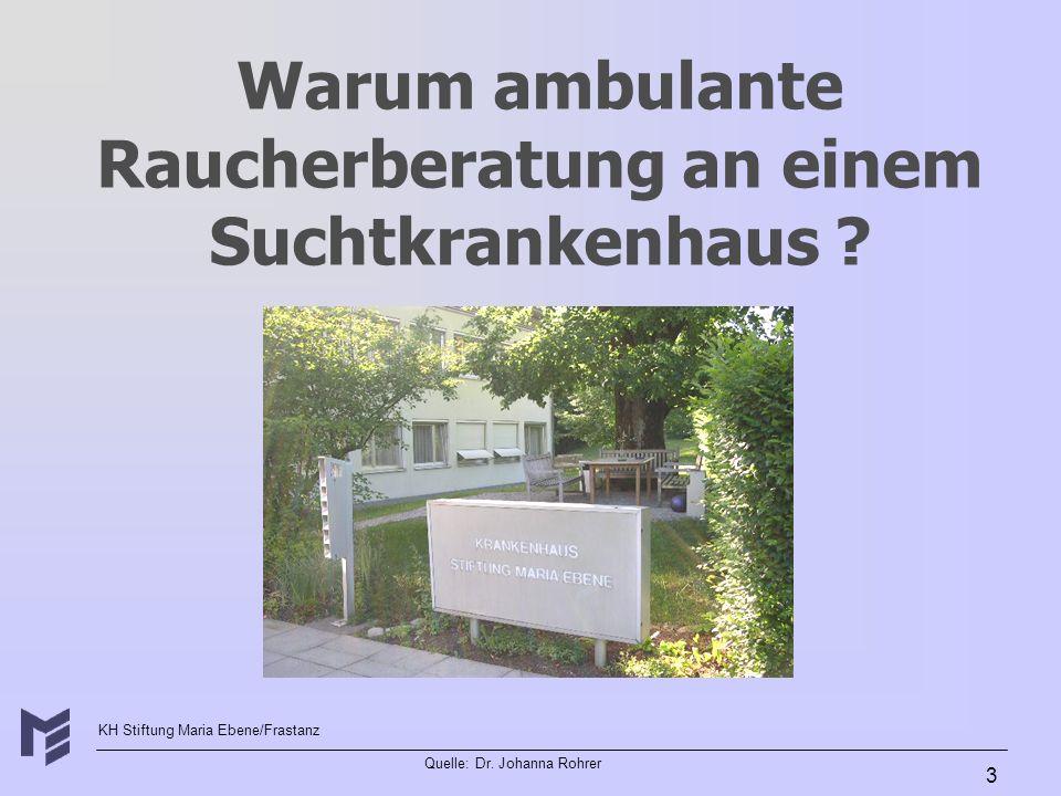 KH Stiftung Maria Ebene/Frastanz Quelle: Dr. Johanna Rohrer 3 Warum ambulante Raucherberatung an einem Suchtkrankenhaus ?