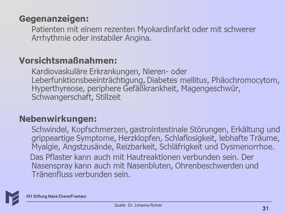 KH Stiftung Maria Ebene/Frastanz Quelle: Dr. Johanna Rohrer 31 Gegenanzeigen: Patienten mit einem rezenten Myokardinfarkt oder mit schwerer Arrhythmie