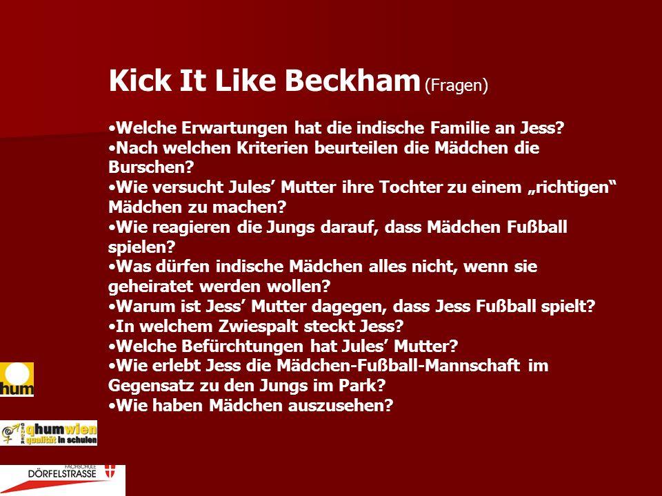 Kick It Like Beckham (Fragen) Welche Erwartungen hat die indische Familie an Jess? Nach welchen Kriterien beurteilen die Mädchen die Burschen? Wie ver