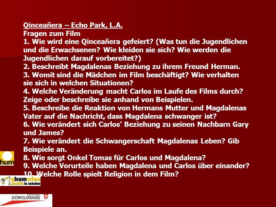 Qinceañera – Echo Park, L.A. Fragen zum Film 1. Wie wird eine Qinceañera gefeiert? (Was tun die Jugendlichen und die Erwachsenen? Wie kleiden sie sich