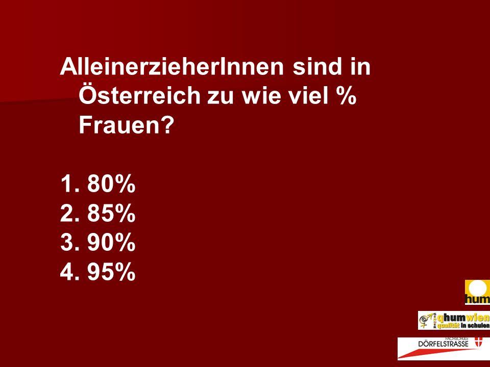 AlleinerzieherInnen sind in Österreich zu wie viel % Frauen? 1. 80% 2. 85% 3. 90% 4. 95%