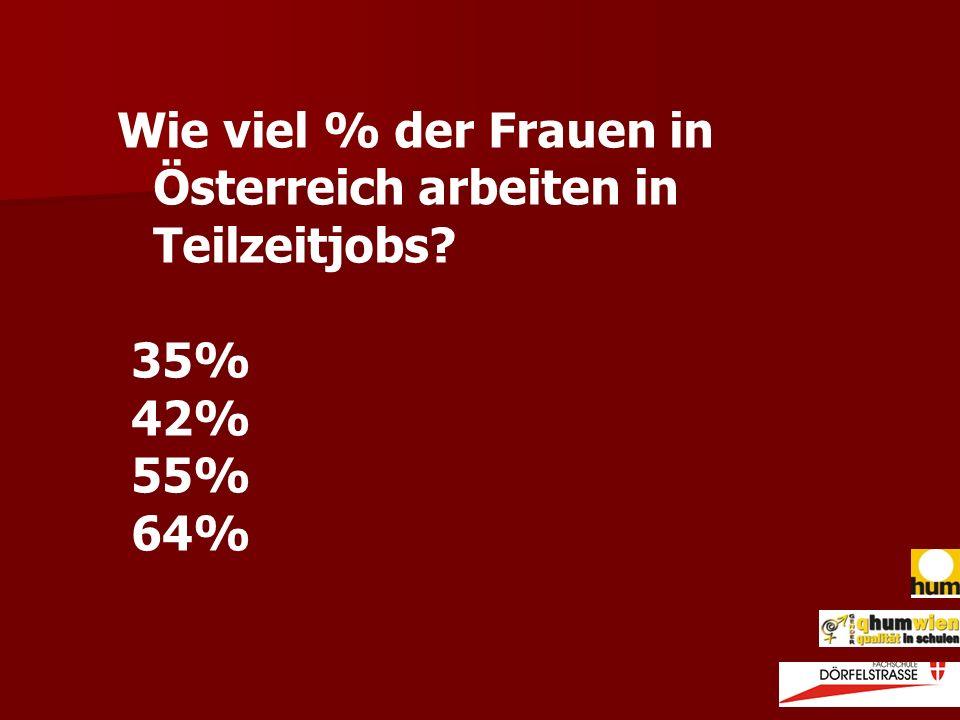 Wie viel % der Frauen in Österreich arbeiten in Teilzeitjobs? 35% 42% 55% 64%